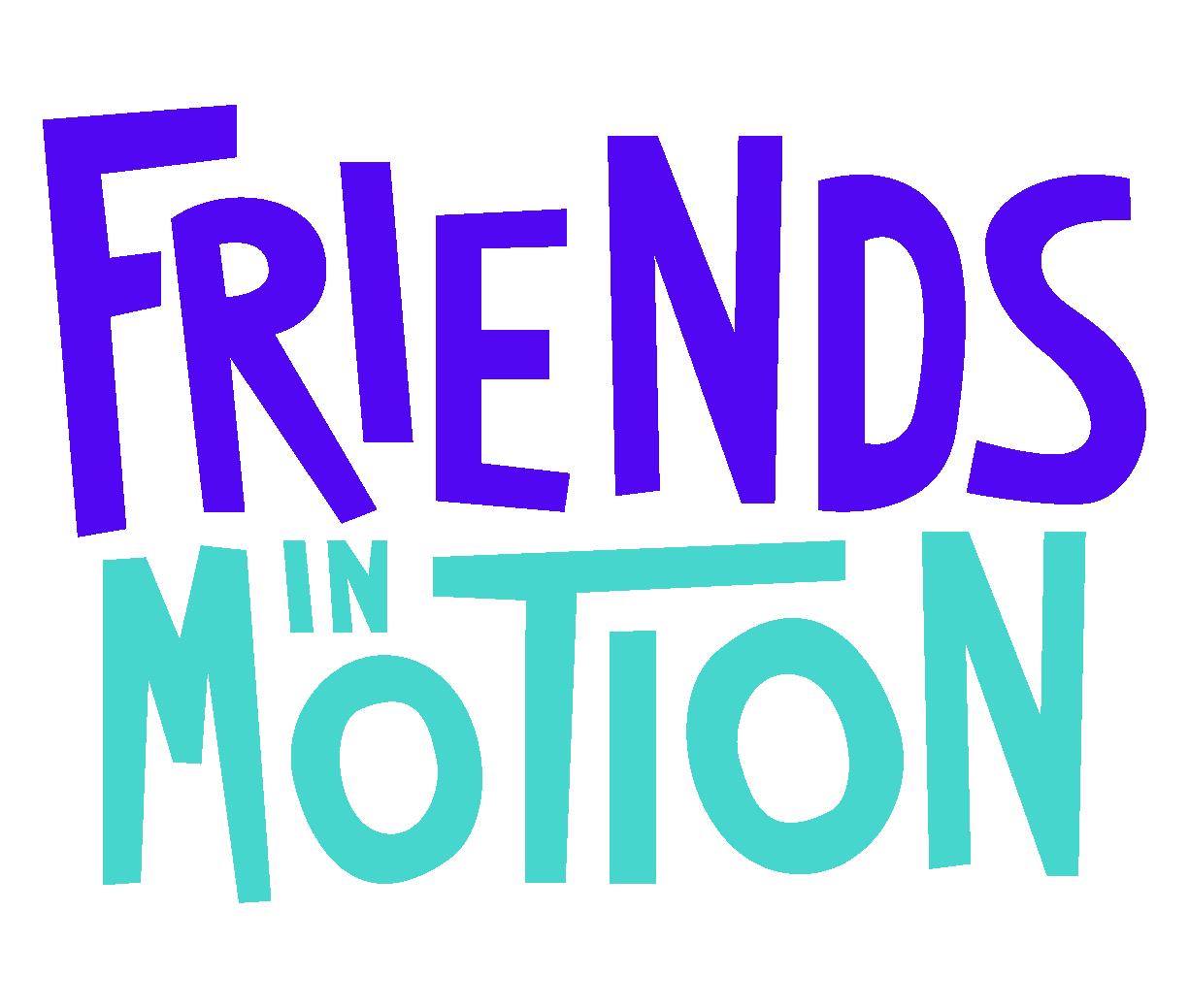 Friends in Motion